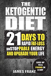 Ketogenic Diet: 21 Days To Rapid Fat Loss, Unstoppable Energy And Upgrade Your L