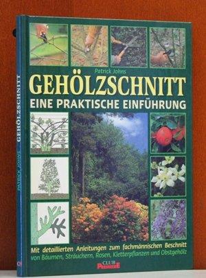 Gehölzschnitt, eine praktische Einführung, mit detaillierten Anleitungen zum fachmännischen Beschnitt von Bäumen, Sträuchern, Rosen, Kletterplanzen und Obstgehölz.
