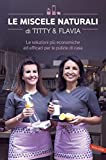 Le miscele naturali di Titty & Flavia: Le soluzioni più economiche ed efficaci per le pulizie di casa