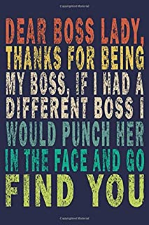 Dear Boss Lady, Thanks For Being My Boss, If I Had A Different Boss I Would Punch Her In The Face And Go Find You: Funny Vintage Boss Lady and Coworker Gifts Journal