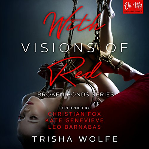 With Visions of Red                   By:                                                                                                                                 Trisha Wolfe                               Narrated by:                                                                                                                                 Christian Fox,                                                                                        Kate Genevieve,                                                                                        Leo Barnabas                      Length: 16 hrs and 50 mins     46 ratings     Overall 4.3