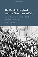 The Bank of England and the Government Debt: Operations in the Gilt-Edged Market, 1928–1972 (Studies in Macroeconomic History)