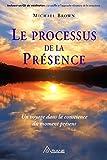 Le processus de la présence - Un voyage dans la conscience du moment présent - Format Kindle - 16,99 €