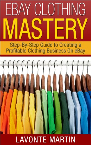 eBay Mastery: Step-By-Step Guide to Creating a Profitable eBay Clothing Business (ebay, ebay selling, ebay business, ebay books, ebay business for beginners, ... ebay selling made easy) (English Edition) eBook: Martin, Lavonte: