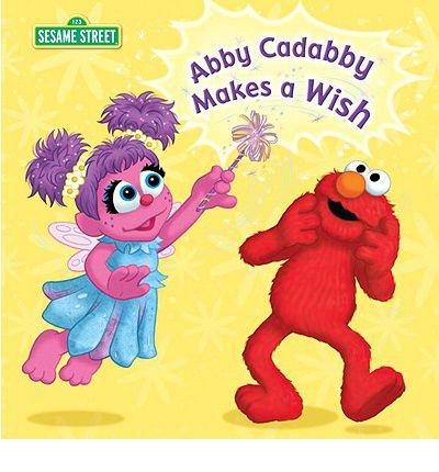 [( Abby Cadabby Makes a Wish: Sesame Street )] [by: Naomi Kleinberg] [Feb-2012]