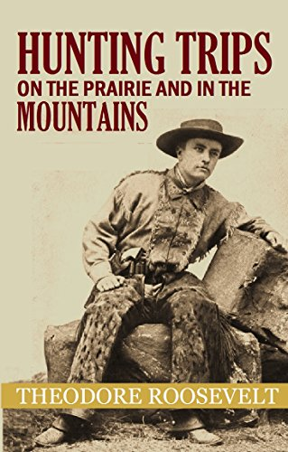 Hunting Trips on the Prairie and in the Mountains (1900)