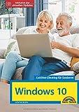 Windows 10 für Senioren die verständliche Anleitung - komplett in Farbe - große Schrift:...
