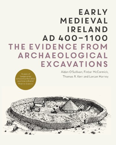 Early Medieval Ireland AD400-1100: the evidence from archaeological excavations