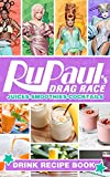 Cocktails Juices Smoothies Rupauls Drag Race Drink Recipe Book: The Essential Bar Book Simple Recipes For Home Rupauls Drag Race Mixology Book For Bartending Cocktail Recipes (English Edition)