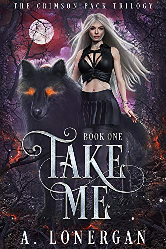 Take Me (Crimson Pack Trilogy Book 1) by [A. Lonergan ]