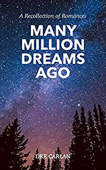 Many Million Dreams Ago: A Recollection of Romances by [Dre Carlan]