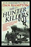 The Hunter Killers: The Extraordinary Story of the First Wild Weasels, the Band of Maverick Aviators Who Flew the Most Dangerous Missions of the Vietnam War - Dan Hampton