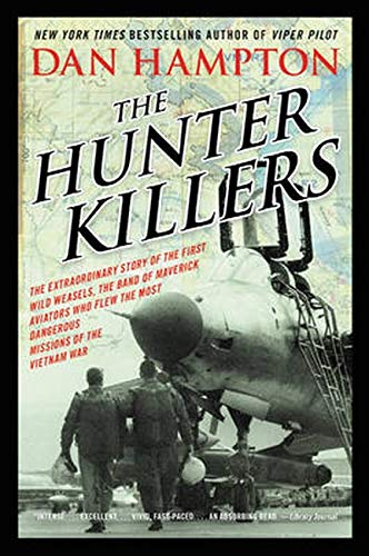 The Hunter Killers: The Extraordinary Story of the First Wild Weasels, the Band of Maverick Aviators