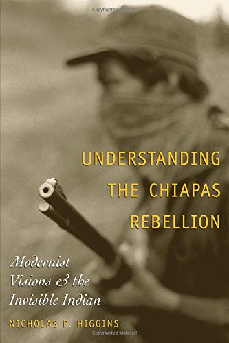 Understanding the Chiapas Rebellion: Modernist Visions and the Invisible Indian