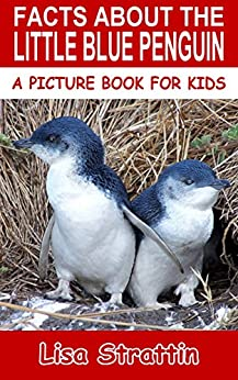 Facts About The Little Blue Penguin (A Picture Book For Kids 92) by [Lisa Strattin]