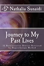 Journey to My Past Lives: 12 Reincarnation Stories Retrieved by Hypnotherapy Method