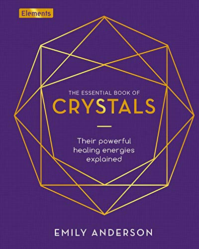 The Essential Book of Crystals: How to Use Their Healing Powers (Elements)