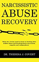 Narcissistic Abuse Recovery: Everything the victims need to know to healing after hidden abuse and breaking down narcissism, empaths and codependency