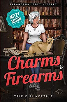 Charms and Firearms: Paranormal Cozy Mystery (Mitzy Moon Mysteries Book 5) by [Trixie Silvertale]