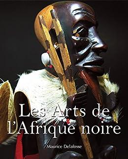 Les Arts de l'Afrique noire (French Edition) by [Maurice Delafosse]