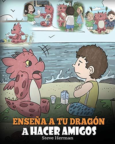 Enseña a tu Dragón a Hacer Amigos: (Teach Your Dragon To Make Friends) Un lindo cuento infantil para enseñar a los niños sobre la amistad y las habilidades sociales.: 16 (My Dragon Books Español)