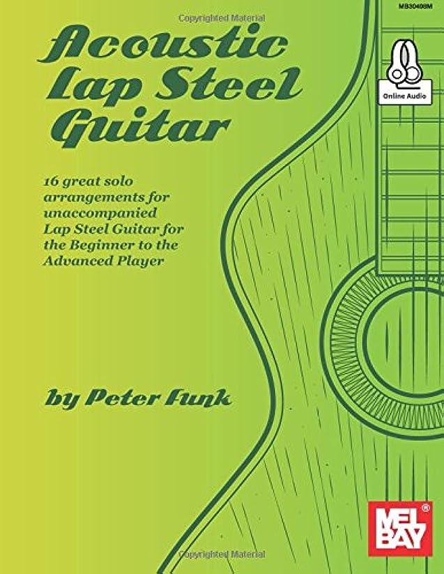 説明するモデレータ代数的Acoustic Lap Steel Guitar: 16 great solo arrangements for unaccompanied Lap Steel Guitar for the Beginner to the Advanced Player