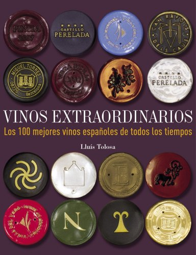Vinos extraordinarios. Los 100 mejores vinos españoles de todos los tiempos (Gastronomía)