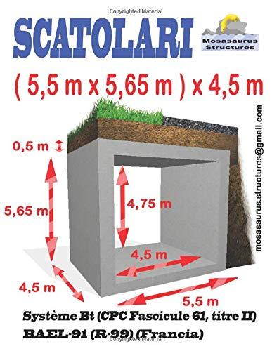 SCATOLARI (5,5mx5,65m)x4,5m: SCATOLARI (5,5mx5,65m)x4,5m BAEL91 Système Bt (CPC Fascicule 61, titre