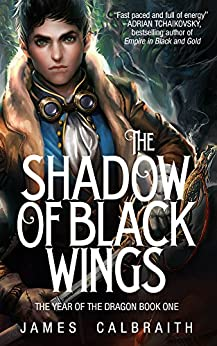The Shadow of Black Wings (The Year of the Dragon, Book 1) by [James Calbraith]