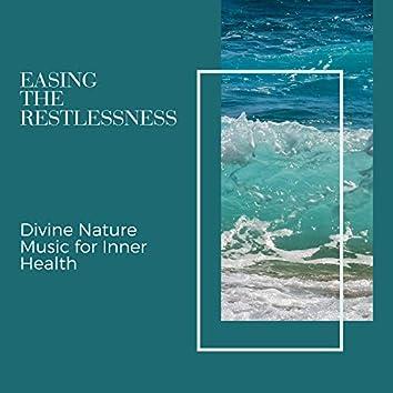 Easing The Restlessness - Divine Nature Music for Inner Health