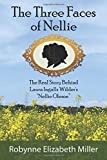 The Three Faces of Nellie: The Real Story Behind Laura Ingalls Wilder's 'Nellie Oleson'
