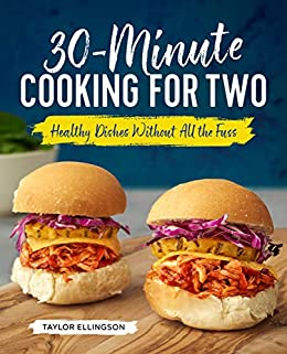 30-Minute Cooking for Two: Healthy Dishes Without All the Fuss by [Taylor Ellingson]