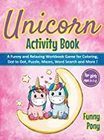 Unicorn Activity Book for Girls Ages 6-7-8: A Funny and Relaxing Workbook Game for Coloring, Dot to Dot, Puzzle, Word Search, Mazes and More !: A Funny and Relaxing Workbook Game for Coloring, Dot to Dot, Puzzle, Word Search, Mazes and More !: A Funny