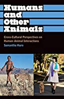 Humans and Other Animals: Cross-Cultural Perspectives on Human-Animal Interactions (Anthropology, Culture and Society) by Samantha Hurn(2012-04-04)