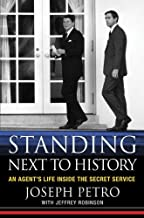 Standing Next to History: An Agent's Life Inside the Secret Service