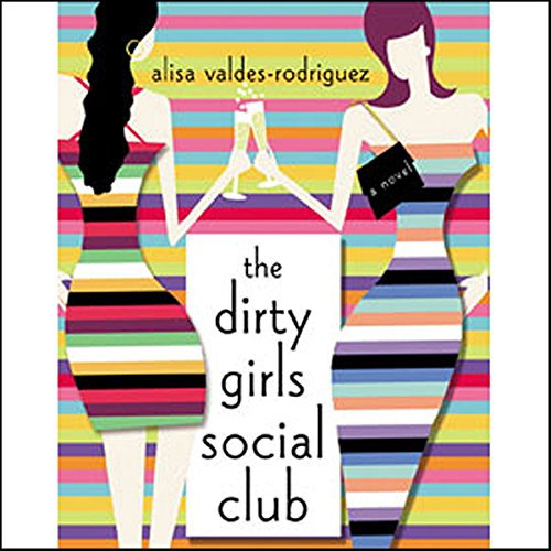 The Dirty Girls Social Club                   By:                                                                                                                                 Alisa Valdes-Rodriguez                               Narrated by:                                                                                                                                 Alisa Valdes-Rodriguez                      Length: 4 hrs and 44 mins     195 ratings     Overall 3.6