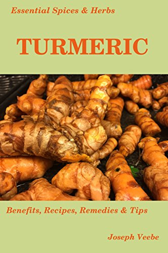 Essential Spices & Herbs: Turmeric: The Anti-Cancer, Anti-Inflammatory and Anti-Oxidant Spice. Natural healing recipes included. by [Joseph Veebe]
