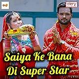 Saiya Ke Bana Di Super Star