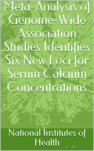 Meta-Analysis of Genome-Wide Association Studies Identifies Six New Loci for Serum Calcium Concentrations (English Edition)