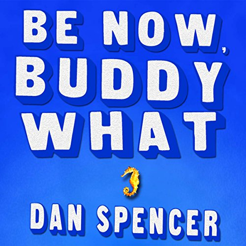 Be Now, Buddy What audiobook cover art