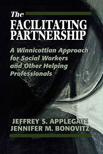 The Facilitating Partnership: A Winnicottian Approach for Social Workers and Other Helping Professio