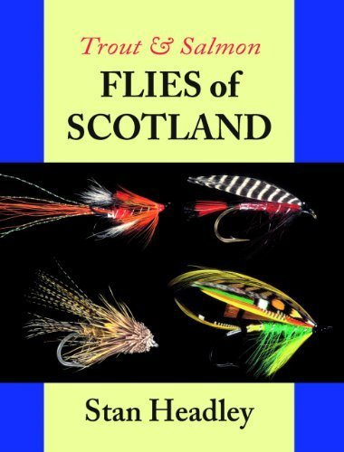Trout and Salmon Flies of Scotland by Headley, Stan (1997) Hardcover