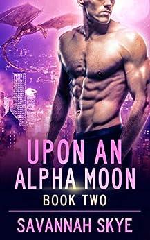 Upon an Alpha Moon 2: A Steamy Reverse Harem Paranormal Romance (Blood Magic) by [Savannah Skye]