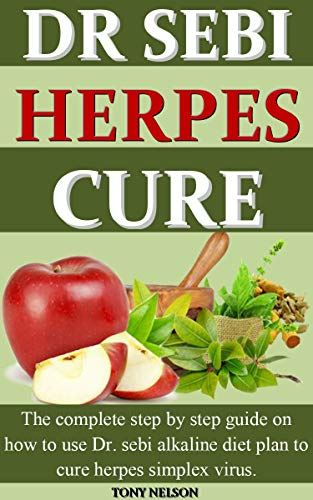 DR SEBI HERPES CURE : The complete step by step guide on how to use dr. sebi alkaline diet plan to cure herpes simplex virus.
