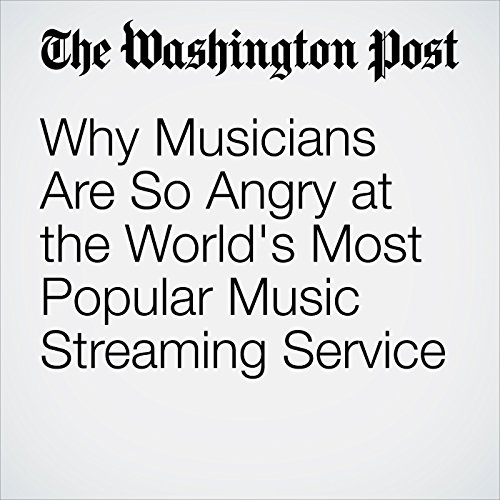 Why Musicians Are So Angry at the World's Most Popular Music Streaming Service copertina