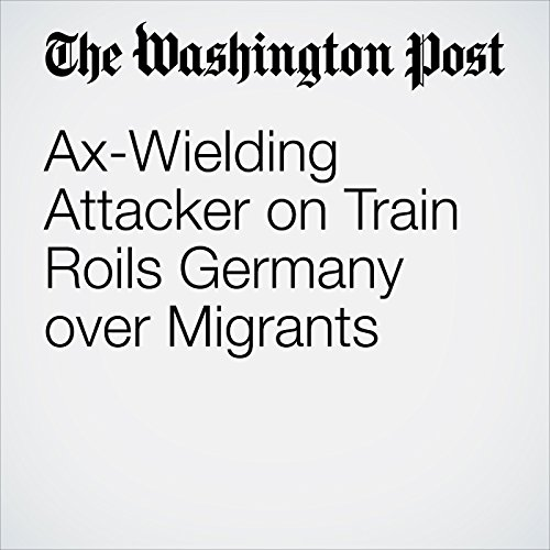 Ax-Wielding Attacker on Train Roils Germany over Migrants cover art