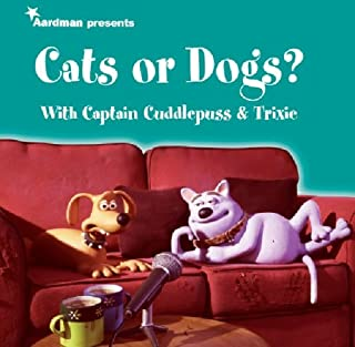 Creature Comforts Presents Cats or Dogs? With Captain Cuddlepuss & Trixie