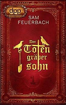 Der Totengräbersohn: Buch 1 von [Sam Feuerbach]
