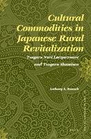 Cultural Commodities in Japanese Rural Revitalization: Tsugaru Nuri Lacquerware and Tsugaru Shamisen (Social Sciences in Asia)