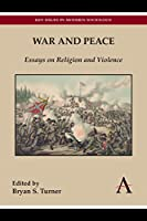 War and Peace: Essays on Religion and Violence (Anthem Studies in Peace, Conflict and Development)